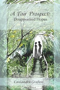 A Fair Prospect: Disappointed Hopes, Vol I by Cassandra Grafton 2013