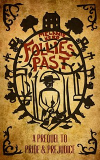 Follies Past, A Pride and Prejudice Prequel, by Melanie Kerr (2013)