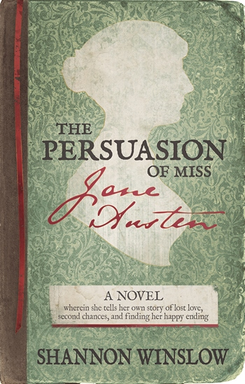 The Persuasion of Miss Jane Austen: A Novel, by Shannon Winslow (2014)
