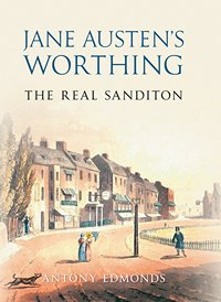 Jane Austen's Worthing, by Antony Edmonds 2014