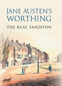 Jane Austen's Worthing, by Antony Edmonds 2014