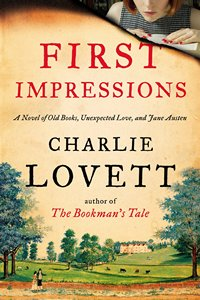 First Impressions A Novel of Old Books, Unexpected Love, and Jane Austen, by Charlie Lovett (2014 )