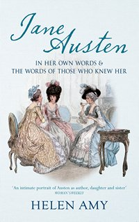 Jane Austen In Her Own Words, by Helen Amy (2014)