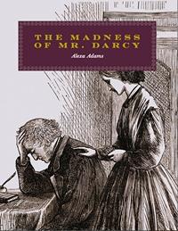 The Madness of Mr Darcy Alexa Adams 2014 x 200