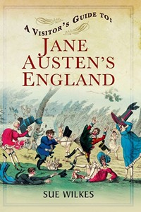 A Visitors Guide to Jane Austen's England by Sue Wilkes 2014