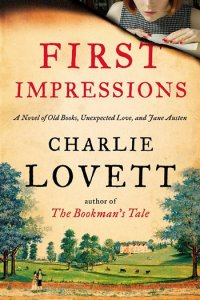 First Impressions A Novel of Old Books, Unexpected Love, and Jane Austen, by Charlie Lovett (2014) x 350