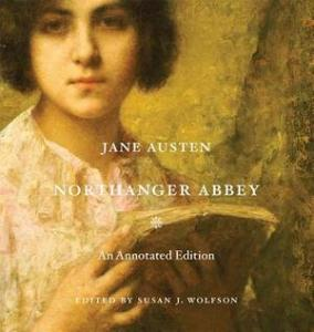 Northanger Abbey An Annotated Edition by Jane Austen edited by Susan J. Wolfson 2014 x 300
