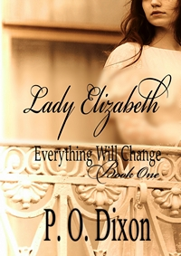 Lady Elizabeth: Pride and Prejudice Everything Will Change Book One