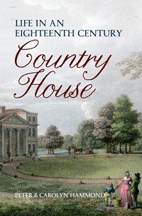 Life in a Eighteenth Century Country House Peter and Carolyn Hammond x 200