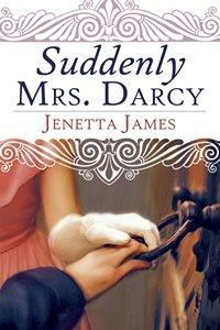 Suddenly Mrs. Darcy, by Jenetta James 2015