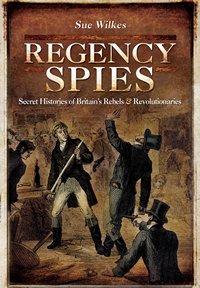 Regency Spies by Sue Wilkes 2016 x 200