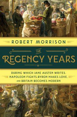 The Regency Years, by Robert Morrison (2019)