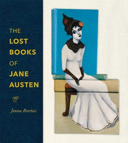 The Lost Books of Jane Austen, by Janine Barchas (2019)