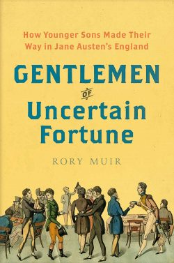 Gentlemen of Uncertain Fortune How Younger Sons Made Their Way in Jane Austen's England by Rory Muir (2019)