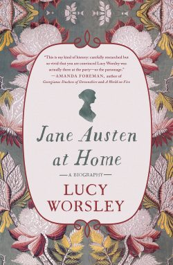 Jane Austen at Home: A Biography, by Lucy Worsely (2017)