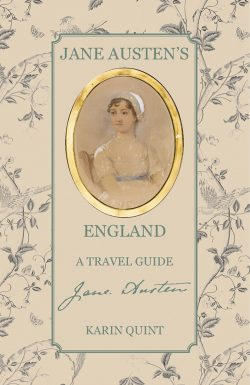 Jane Austen's England: A Travel Guide, by Karin Quint (2019)