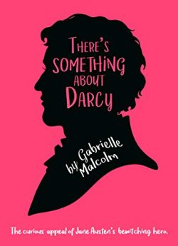 There's Something About Darcy, by Gabrielle Mallcom (2019)