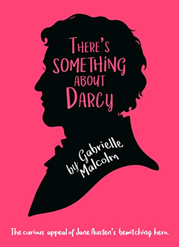 There's Something About Darcy by Gabrielle Malcolm (2019)