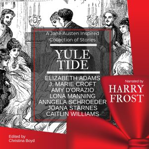 Yuletide: A Jane Austen-Inspired Collection of Stories (Audiobook), edited by Christina Boyd, read by Harry Frost (2019)