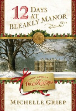 12 Days at Bleakly Manor: Book 1 in Once Upon a Dickens Christmas, by Michelle Griep