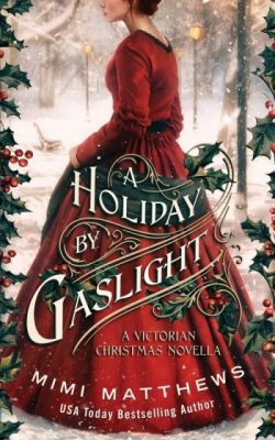 A Holiday by Gaslight: A Victorian Christmas Novella, by Mimi Matthews