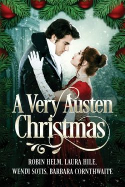 A Very Austen Christmas: Austen Anthologies, Book 1, by Robin Helm, Laura Hile, Wendi Sotis, Barbara Cornthwaite