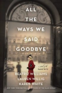 All The Ways We Said Goodbye, by Beatriz Williams, Lauren Willig, and Karen White (2020)