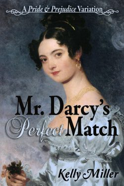 Mr. Darcy's Perfect Match, by Kelly Miller (2020)