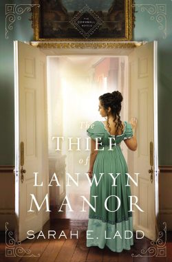 The Thief of Lanwyn Manor (The Cornwall Novels Book 2) by Sarah E. Ladd 2020