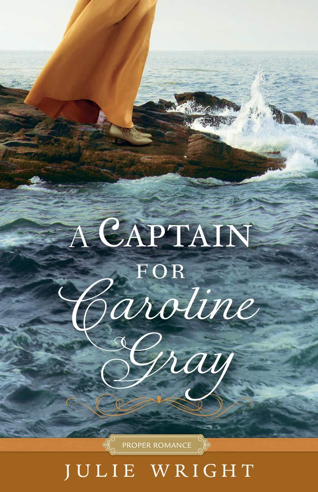 A Captain for Caroline Gray, by Julie Wright 2021