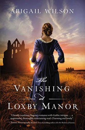 The Vanishing at Loxbury Manor by Abigail WIlson 2021