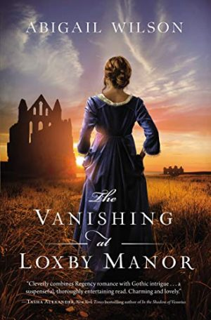 The Vanishing at Loxbury Manor by Abigail WIlson 2021